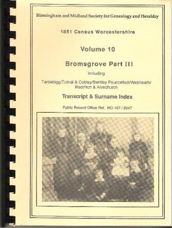 1851 Census Worcestershire, Vol. 10: Bromsgrove, Part 3 : Bromsgrove - Transcript and Surname Index