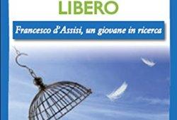 & Finalmente libero. Francesco d'Assisi, un giovane in ricerca Epub Gratis