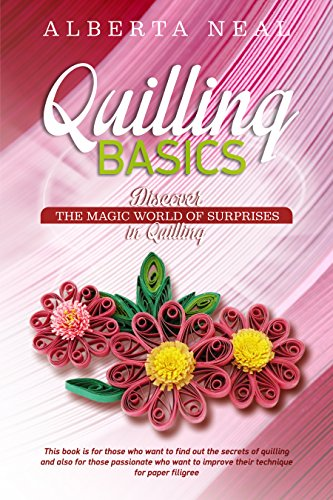 Quilling Basics: Discover the Magic World of Surprises in Quilling (Learn Quilling Book 1) (English...