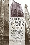 'Strong of Body, Brave and Noble': Chivalry and Society in Medieval France