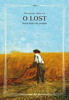 O lost: Storia della vita perduta di [Wolfe, Thomas]
