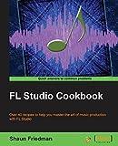FL Studio Cookbook by Friedman, Shaun (2014) Paperback
