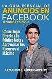 La Guía Esencial de Anuncios en Facebook (Segunda Edición): Cómo Llegar Directo a Tu Público Meta y Aprovechar Tus Recursos al Máximo