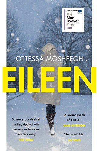 Eileen (Longlisted for Man Booker Prize 2016): Shortlisted for the Man Booker Prize 2016