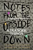 Notes From the Upside Down – Inside the World of Stranger Things: An Unofficial Handbook to the Hit TV Series