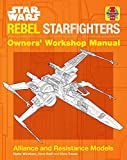 Star Wars Rebel Starfighter: Owners' Workshop Manual: Alliance and Resistance Models