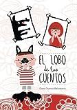 El lobo de los cuentos: Cuentos infantiles de 3 a 6 años - 9781519600929