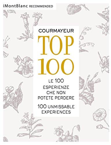 Courmayeur TOP 100. Ediz. italiana e inglese