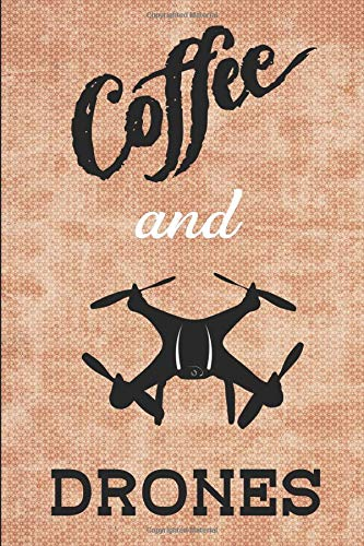 Coffee and Drones 2019 Daily Planner: 6' x 9' 2019 Daily Planner for Drone and Coffee Enthusiasts