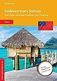 Südseetraum Samoa: Eine Reise zwischen Tradition und Moderne (Reisetops)