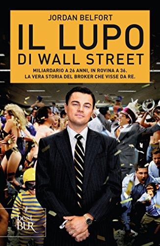 Il lupo di Wall Street: Miliardario a 26 anni, in rovina a 36. La vera storia del broker che visse...