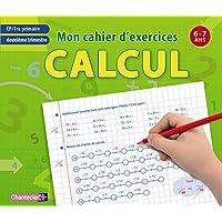 Mon cahier d'exercices CP deuxième trimestre, calcul : 6-7 ans