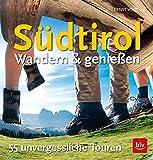 Südtirol - Wandern & Genießen: 55 unvergessliche Touren (BLV)