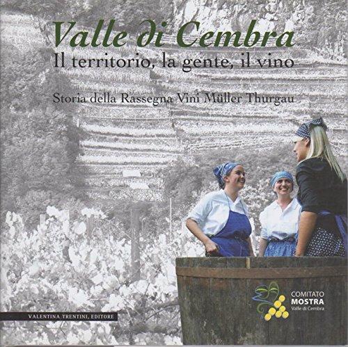 Valle di Cembra: il territorio la gente il vino: storia della Rassegna Vini Müller Thurgau.