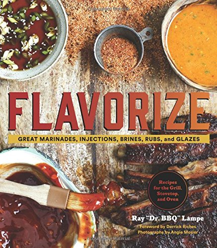 Flavorize: Great Marinades, Injections, Brines, Rubs, and Glazes (Marinate Cookbook, Spices Cookbook, Spice Book, Marinating Book)