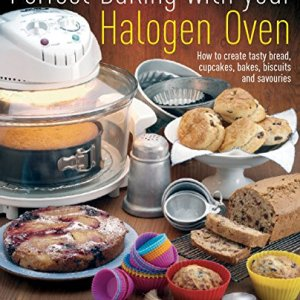 Perfect Baking With Your Halogen Oven: How to Create Tasty Bread, Cupcakes, Bakes, Biscuits and Savouries 616enCvsimL