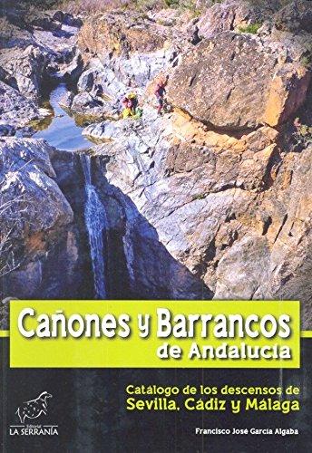 Cañones y barrancos de Andalucía. Catalogo de los descensos