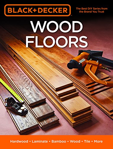 Black & Decker Wood Floors: Hardwood, Laminate, Bamboo, Wood Tile, and More