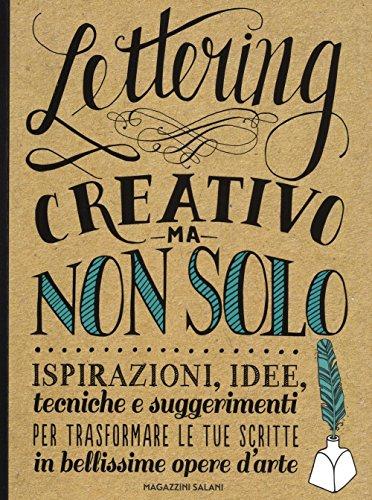 Lettering creativo ma non solo. Ispirazioni, idee, tecniche e suggerimenti per trasformare le tue...