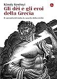 Gli dèi e gli eroi della Grecia. Il racconto del mito, la nascita della civiltà (La cultura Vol. 941)
