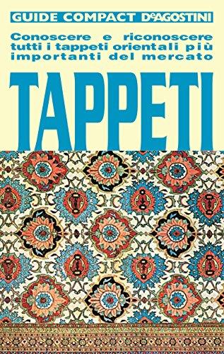 Tappeti: Conoscere e riconoscere tutti i tappeti orientali più importanti del mercato (Guide...