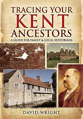 Tracing Your Kent Ancestors: A Guide for Family and Local Historians (Family History)
