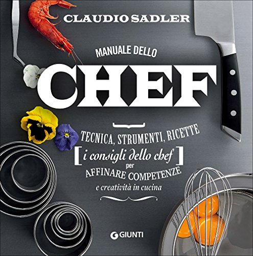 Manuale dello chef. Tecnica, strumenti, ricette. I consigli dello chef per affinare competenze e...