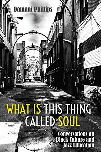 What Is This Thing Called Soul: Conversations on Black Culture and Jazz Education (Black Studies and Critical Thinking, Band 103)