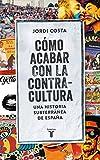 Cómo acabar con la Contracultura: Una historia subterránea de España (Pensamiento)