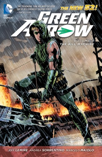 Green Arrow Vol. 4: The Kill Machine (The New 52) by [Lemire, Jeff]