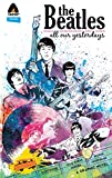 Beatles, The: All Our Yesterdays (Campfire Graphic Novels)