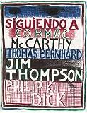 Siguiendo a Cormac Mc Carthy, Thomas Bernhard, Jim Thompson, Philip K. Dick (Recorridos cruzados)