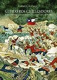 Guerreros civilizadores: Política, sociedad y cultura en Chile durante la Guerra del Pacífico