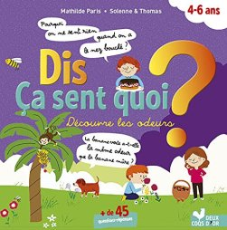 Dis ça sent quoi ? Découvre les odeurs (Dis pourquoi ?) par [Paris, Mathilde, Solenne et Thomas]