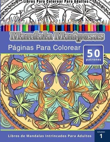 Libros Para Colorear Para Adultos: Mandala Mariposas Paginas Para Colorear (Libros de Mandalas Intrincados Para Adultos) Volumen 1
