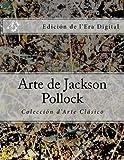 Arte de Jackson Pollock: Coleccion d'Arte Clasico Edicion de l'Era Digital