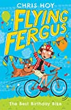 Flying Fergus 1: The Best Birthday Bike: by Olympic champion Sir Chris Hoy, written with award-winning author Joanna Nadin