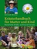 Kräuterhandbuch für Mutter und Kind. Natürliche Kräfte wohltuend nutzen