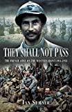 They Shall Not Pass: The French Army on the Western Front 1914-1918 (English Edition)