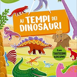Ai tempi dei dinosauri. Con adesivi