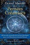 Grand Manuel des Intentions Créatrices: 61 formules universelles des Archives Akashiques pour vivre l'abondance, la santé et l'amour