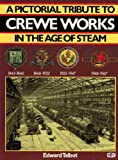 A Pictorial Tribute to Crewe Works in the Age of Steam