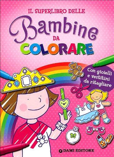 Il superlibro delle bambine da colorare. Con gioielli e vestitini da ritagliare. Ediz. illustrata