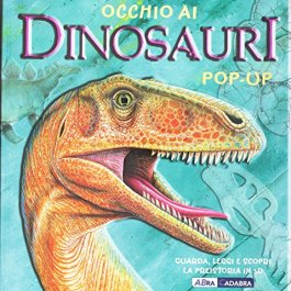 Occhio ai dinosauri. Libro pop-up. Ediz. illustrata