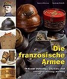 Die französische Armee im Ersten Weltkrieg - 1914 bis 1918 (Band 2): Uniformierung - Ausrüstung - Bewaffnung