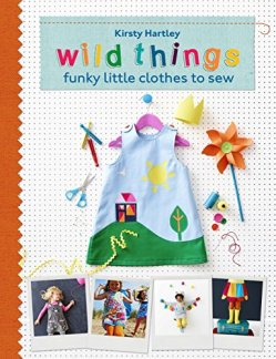 Wild Things: Funky Little Clothes To Sew by [Hartley, Kirsty]