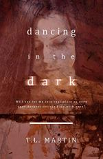 Dancing in the Dark by [Martin, T.L.]