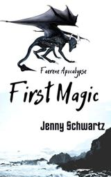 First Magic: A Dystopian Fantasy (Faerene Apocalypse Book 4) by [Schwartz, Jenny]
