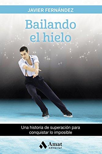Bailando el hielo: Una historia de superación para conquistar lo imposible (Spanish Edition)
