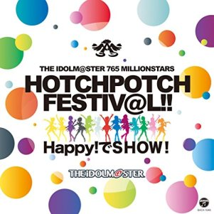 THE IDOLM@STER 765 MILLIONSTARS HOTCH POTCH FESTIV@L!! HAPPY!でSHOW!